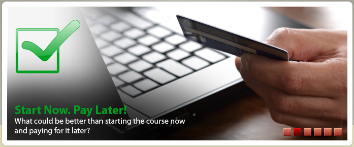 Start your course now, pay later.